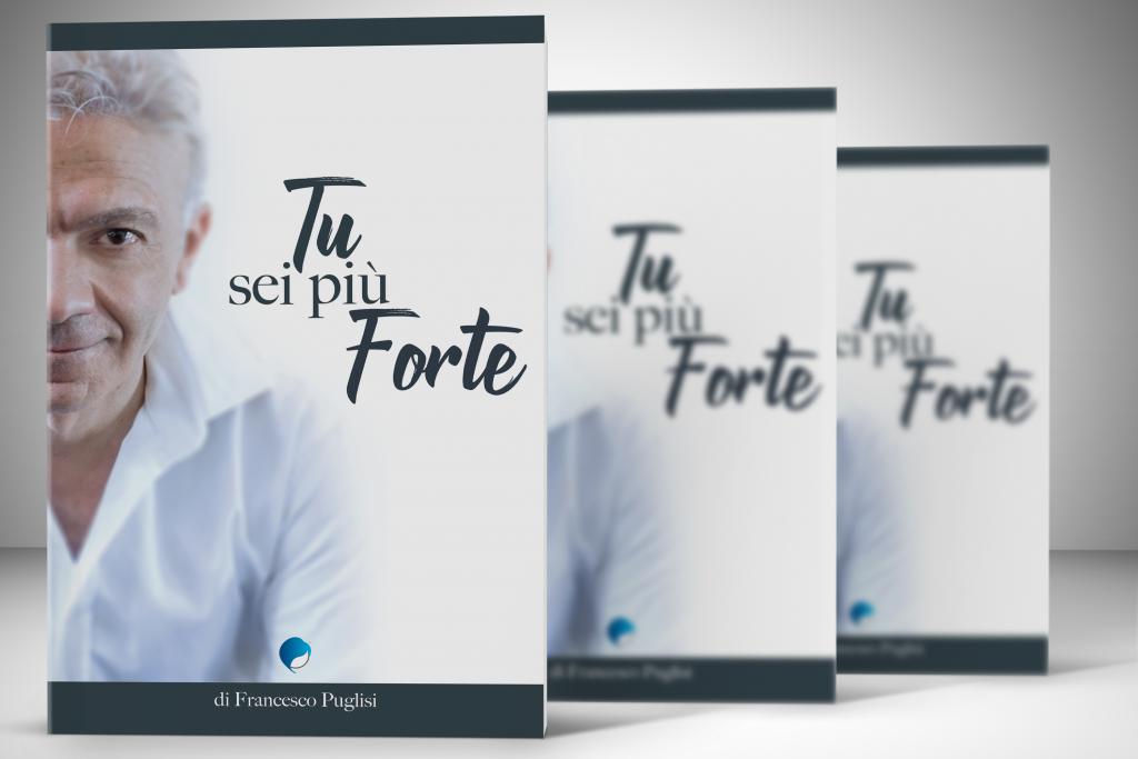Tu sei più Forte - Libro di Francesco Puglisi